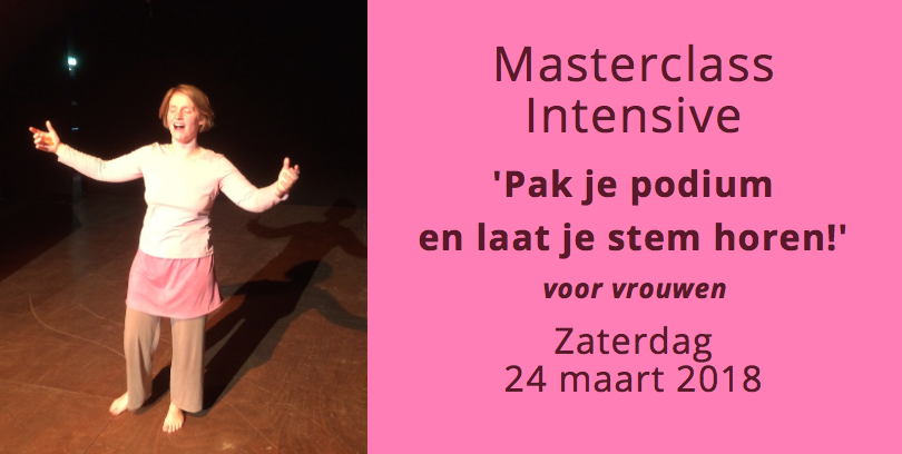 Masterclass Intensive 'Pak je podium en laat je stem horen!' 24 maart 2018